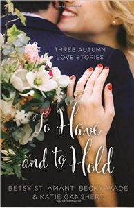 To Have and to Hold by Becky Wade